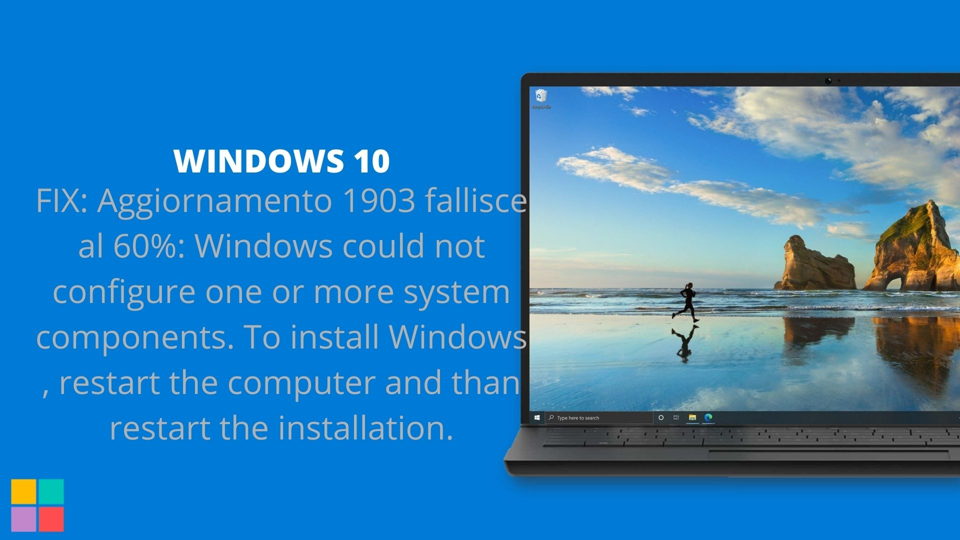 FIX: Aggiornamento 1903 fallisce al 60%: Windows could not configure one or more system components. To install Windows , restart the computer and than restart the installation.